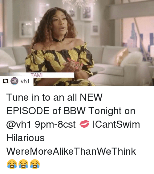 Bbw, Memes, and Hilarious: Tune in to an all NEW EPISODE of BBW Tonight on @vh1 9pm-8cst 💋 ICantSwim Hilarious WereMoreAlikeThanWeThink 😂😂😂
