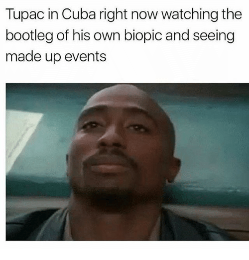 Bootleg, Cuba, and Tupac: Tupac in Cuba right now watching the  bootleg of his own biopic and seeing  made up events