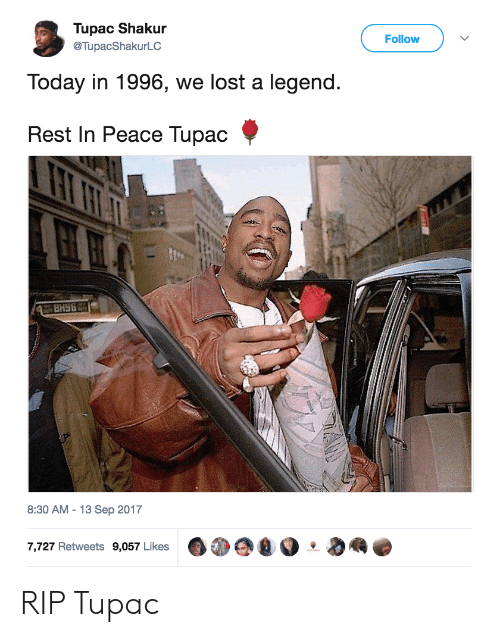Tupac Shakur, Lost, and Today: Tupac Shakur  @TupacShakurLC  Follow  Today in 1996, we lost a legend  Rest In Peace Tupac  8:30 AM-13 Sep 2017  7,727 Retweets 9,057 Likes  0扩@g。.  屦 RIP Tupac
