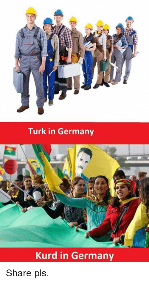 Memes, Germany, and Turk: Turk in Germany  Kurd in Germany Share pls.