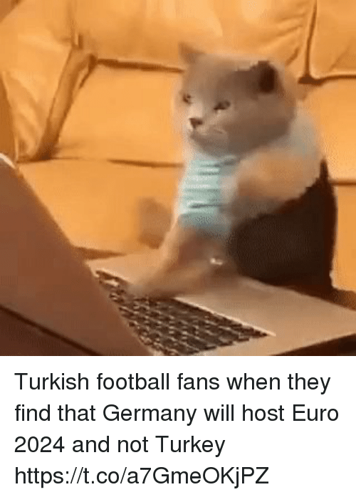 me.me: Turkish football fans when they find that Germany will host Euro 2024 and not Turkey https://t.co/a7GmeOKjPZ
