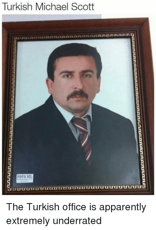 Apparently, Michael Scott, and Michael: Turkish Michael Scott  FOTO NIL The Turkish office is apparently extremely underrated