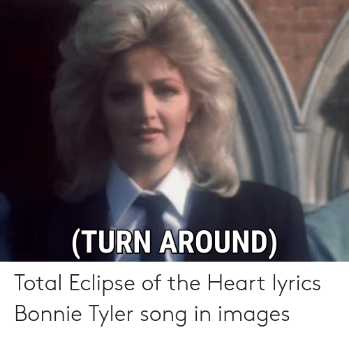 Turn Around Total Eclipse Of The Heart Lyrics Bonnie Tyler Song In