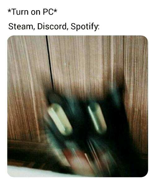 Turn on PC* Steam Discord Spotify | Steam Meme on ME ME