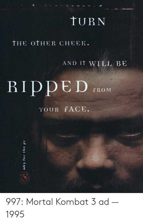 Mortal Kombat, Tumblr, and Blog: TURN  tHE OtHER CHEEK.  AND IT WILL B E  RI D DE DOM  YOUR FACE. 997: Mortal Kombat 3 ad — 1995