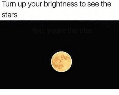 Turn Up, Stars, and Turn: Turn up your brightness to see the  stars