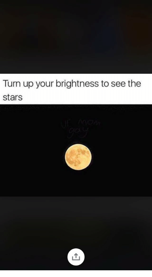 Turn Up Your Brightness to See the Stars | Turn Up Meme on ME.ME