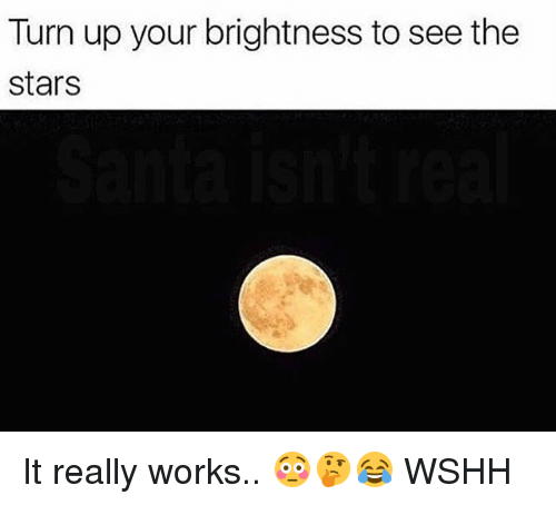 Memes, Turn Up, and Wshh: Turn up your brightness to see the  stars It really works.. 😳🤔😂 WSHH