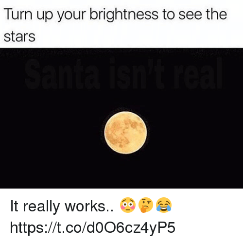 Turn Up, Stars, and Works: Turn up your brightness to see the  stars It really works.. 😳🤔😂 https://t.co/d0O6cz4yP5
