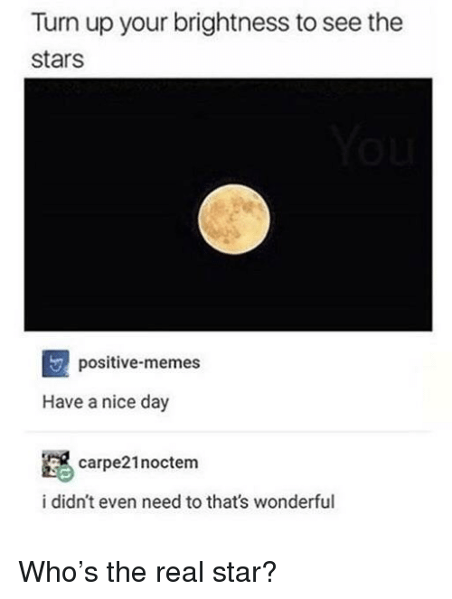 Turn Up Your Brightness to See the Stars Positive-Memes Have a Nice