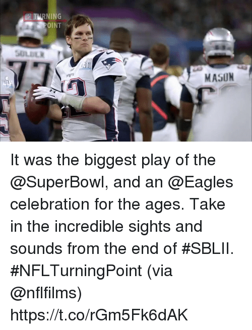 Philadelphia Eagles, Memes, and Superbowl: TURNING  MASUN It was the biggest play of the @SuperBowl, and an @Eagles celebration for the ages.  Take in the incredible sights and sounds from the end of #SBLII. #NFLTurningPoint (via @nflfilms) https://t.co/rGm5Fk6dAK