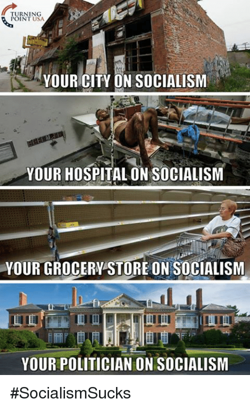 Memes, Hospital, and Socialism: TURNING  POINT USA  YOUR CITY ON SOCIALISM  YOUR HOSPITAL ON SOCIALISM  YOUR GROCERY STORE ON SOCIALISM  YOUR POLITICIAN ON SOCIALISM #SocialismSucks