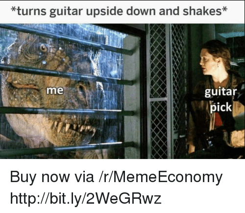 Guitar, Http, and Down: *turns guitar upside down and shakes*  guitar  pick  me Buy now via /r/MemeEconomy http://bit.ly/2WeGRwz