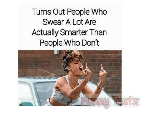 Memes, 🤖, and Who: Turns Out People Who  Swear A Lot Are  Actually Smarter Than  People Who Dont