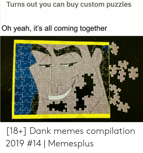 Dank, Memes, and Yeah: Turns out you can buy custom puzzles  Oh yeah, it's all coming together [18+] Dank memes compilation 2019 #14 | Memesplus