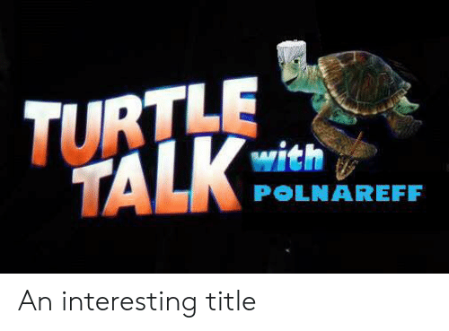 Turtle, Interesting, and Talk: TURTLE  TALK  with  POLNAREFF An interesting title
