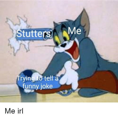 Funny, Irl, and Me IRL: tutters Me  Trying to tell a  funny joke Me irl