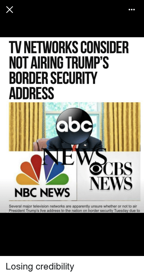 Abc Apparently And News TV NETWORKS CONSIDER NOT AIRING TRUMPS BORDER SECURITY ADDRESS
