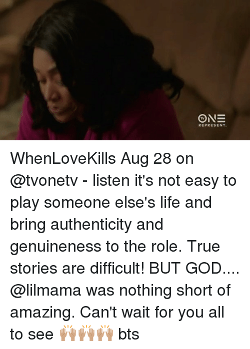 God, Life, and Memes: TV  REPRESENT. WhenLoveKills Aug 28 on @tvonetv - listen it's not easy to play someone else's life and bring authenticity and genuineness to the role. True stories are difficult! BUT GOD.... @lilmama was nothing short of amazing. Can't wait for you all to see 🙌🏽🙌🏽🙌🏽 bts