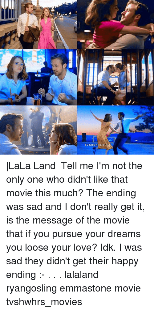Love, Memes, and Movies: TV SHOW HERO |LaLa Land| Tell me I'm not the only one who didn't like that movie this much? The ending was sad and I don't really get it, is the message of the movie that if you pursue your dreams you loose your love? Idk. I was sad they didn't get their happy ending :- . . . lalaland ryangosling emmastone movie tvshwhrs_movies