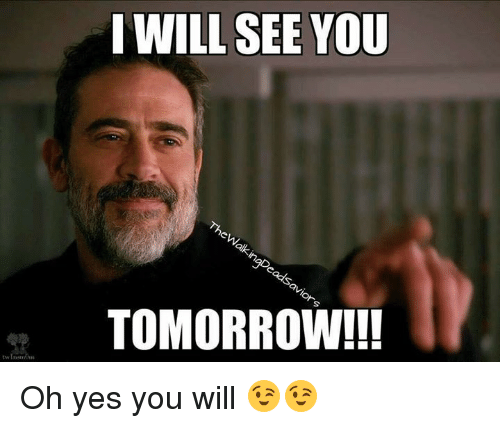 tw i will see you tomorrow oh yes you will 14743023 tw i will see you tomorrow!! oh yes you will 😉😉 meme on me me
