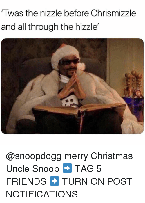 Christmas, Friends, and Memes: Twas the nizzle before Chrismizzle  and all through the hizzle @snoopdogg merry Christmas Uncle Snoop ➡️ TAG 5 FRIENDS ➡️ TURN ON POST NOTIFICATIONS