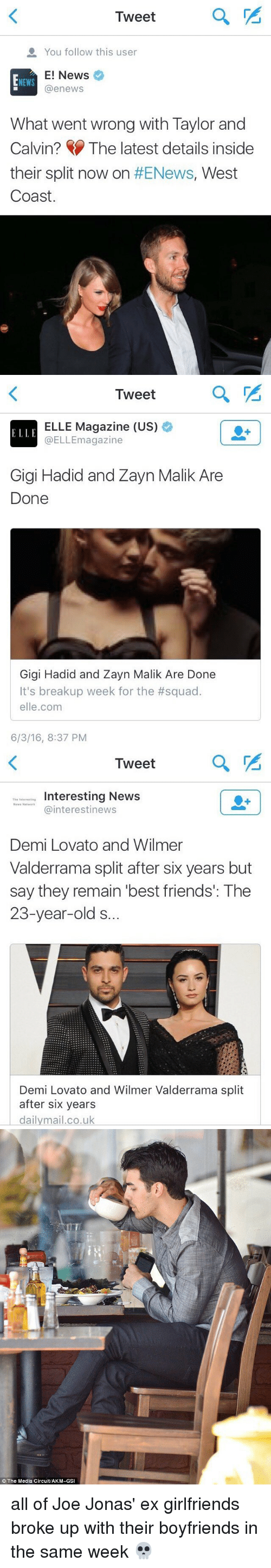 Best Friend, Demi Lovato, and Ex's: Tweet  a You follow this user  E! News  NEWS  @enews  What went wrong with Taylor and  Calvin? The latest details inside  their split now on  #ENews, West  Coast.   Tweet  ELLE  ELLE Magazine (US)  °  @ELLEmagazine  Gigi Hadid and Zayn Malik Are  Done  Gigi Hadid and Zayn Malik Are Done  It's breakup week for the #squad.  elle.com  6/3/16, 8:37 PM   Tweet  Interesting News  Th  s Network  Cainterestinews  Demi Lovato and Wilmer  Valderrama split after six years but  say they remain best friends': The  23-year-old s.  Demi Lovato and Wilmer Valderrama split  after six years  dailymail.co.uk   The Media Circuit/AKM-GSI all of Joe Jonas' ex girlfriends broke up with their boyfriends in the same week 💀