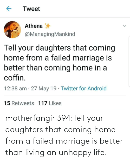 Android, Android 15, and Life: Tweet  Athena  @ManagingMankind  Tell your daughters that coming  home from a failed marriage is  better than coming home in a  coffin  12:38 am 27 May 19 Twitter for Android  15 Retweets 117 Likes motherfangirl394:Tell your daughters that coming home from a failed marriage is better than living an unhappy life.