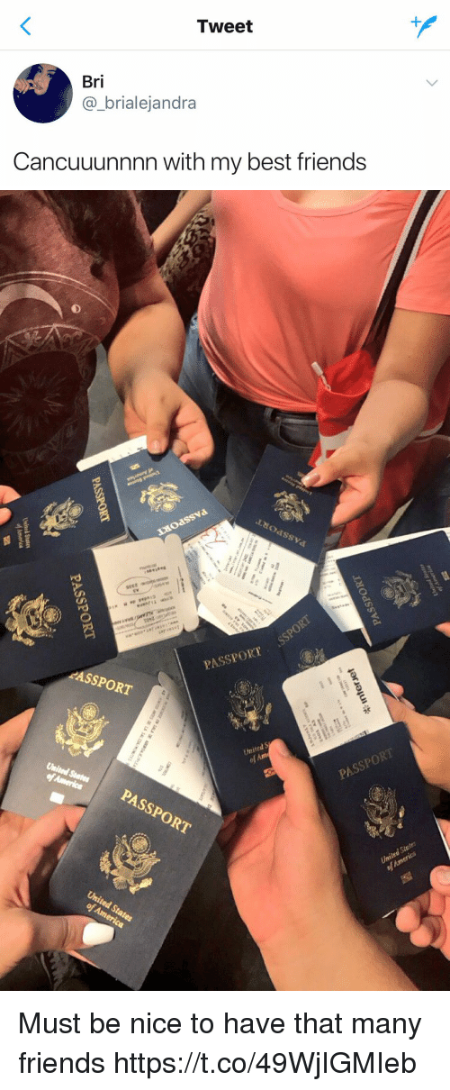 Friends, Funny, and Best: Tweet  Bri  brialejandra  Cancuuunnnn with my best friends   PASSPORT.  ASSPORT  United States  PASSPORT  United States  PASSPORT  United Must be nice to have that many friends https://t.co/49WjIGMIeb