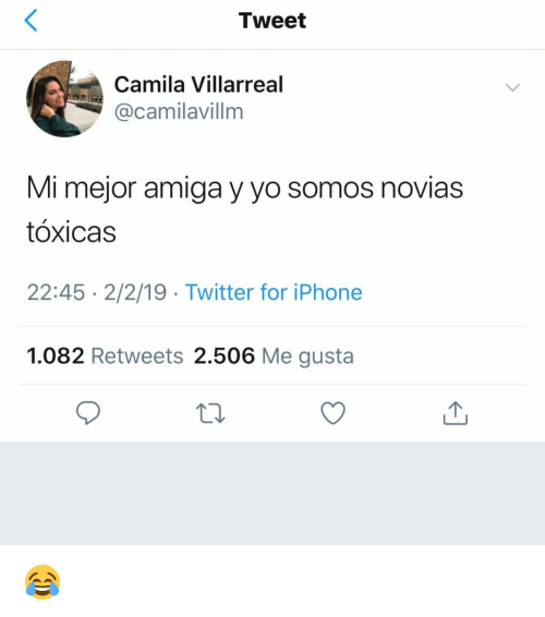 Iphone, Twitter, and Yo: Tweet  Camila Villarreal  @camilavillm  Mi mejor amiga y yo somos novias  tóxicas  22:45 2/2/19 Twitter for iPhone  1.082 Retweets 2.506 Me gusta 😂