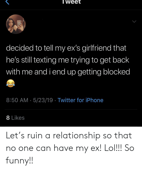Tweet Decided to Tell My Ex's Girlfriend That He's Still