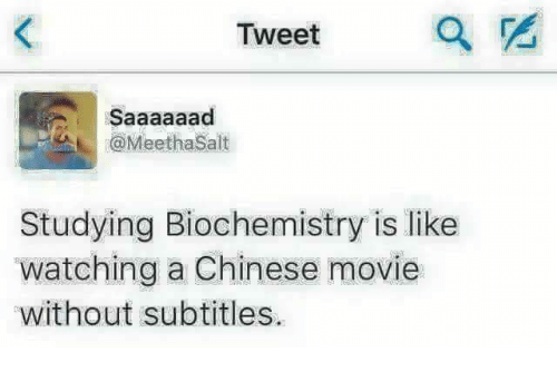 Memes, Chinese, and Movie: Tweet  ethaSalt  Studying Biochemistry is like  watching a Chinese movie  without subtitles.