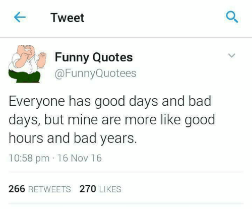 Tweet Funny Quotes A Funny Quotees Everyone Has Good Days And Bad