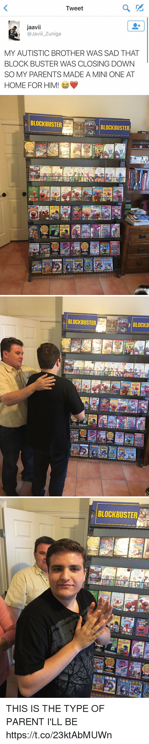 Birthday, Blockbuster, and Parents: Tweet  Jaavil  @Javi i Zuniga  MY AUTISTIC BROTHER WAS SAD THAT  BLOCKBUSTER WAS CLOSING DOWN  SO MY PARENTS MADE A MINI ONE AT  HOME FOR HIM!   S  BLOCKBUSTER  Counting  5 Nights  5 Nights  BLOCKBUSTER   BLOCKBUSTER  Acounting   BLOCKBUSTER  Birthday Fun  Scho  THE BEST OF  iCou  5 Nigh  PLAY  5 Nigh THIS IS THE TYPE OF PARENT I'LL BE https://t.co/23ktAbMUWn
