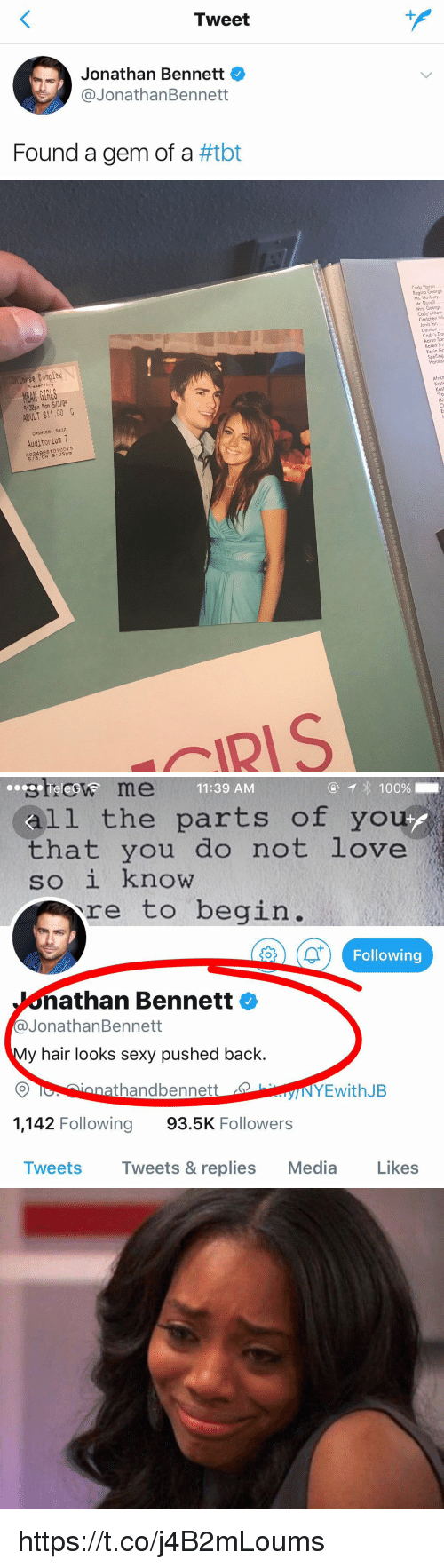 Girls, Love, and Sexy: Tweet  Jonathan Bennett  @JonathanBennett  Found a gem of a #tbt   Cody Heron  Regino George  ex  MEAN GIRLS  9:30pm Man 5/3/34  ADULT $11.00  CASHIER: 5637  Auditorium 7  249881010075  /3, 04 9:25pm  IRIS   steew me  11:39 AM  all the parts of you  that you do not love  SO 1 Know  re to begin.  1  Following  athan Bennett  @@JonathanBennett  y hair looks sexy pushed back.  nnathandbennett  1,142 Following 93.5K Followers  INYEwithJB  Tweets Tweets & replies Media Likes https://t.co/j4B2mLoums