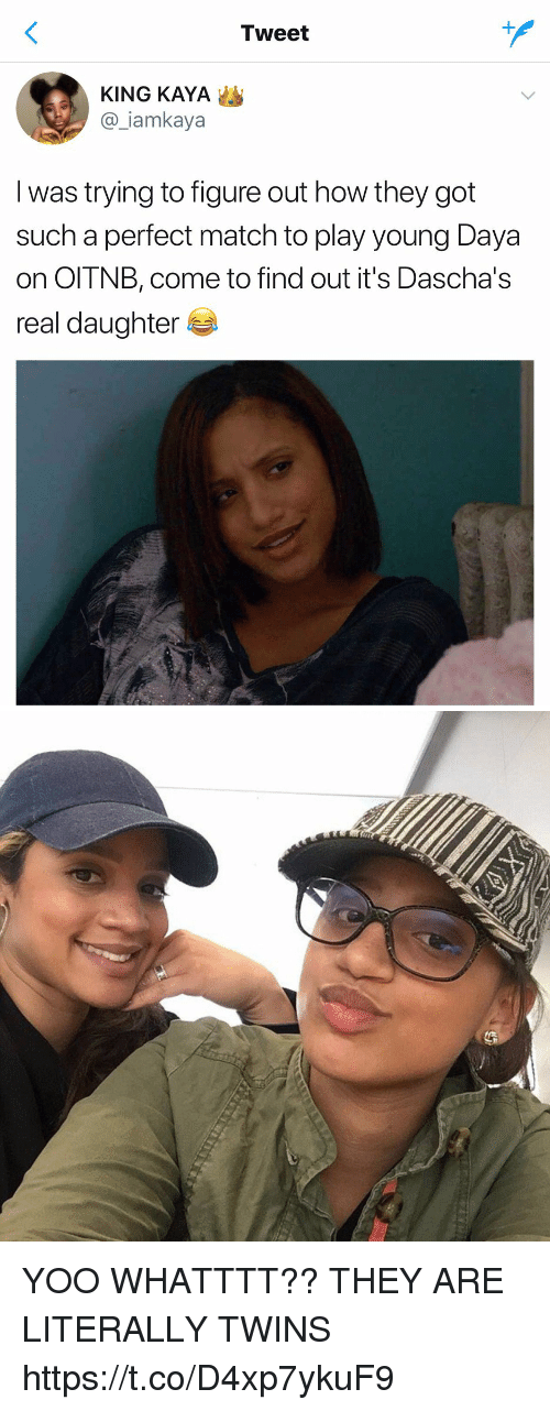 Twins, Match, and Girl Memes: Tweet  KING KAYA  a iamkaya  I was trying to figure out how they got  such a perfect match to play young Daya  on OITNB, come to find out it's Dascha's  real daughter YOO WHATTTT?? THEY ARE LITERALLY TWINS https://t.co/D4xp7ykuF9