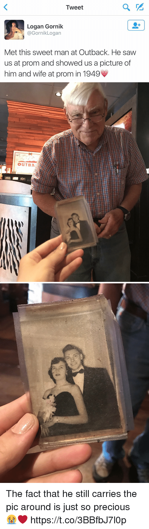 Precious, Saw, and Outback: Tweet  Logan Gornik  @Gornik Logan  Met this sweet man at Outback. He saw  us at prom and showed us a picture of  him and wife at prom in 1949   OuTBA The fact that he still carries the pic around is just so precious 😭❤️ https://t.co/3BBfbJ7l0p
