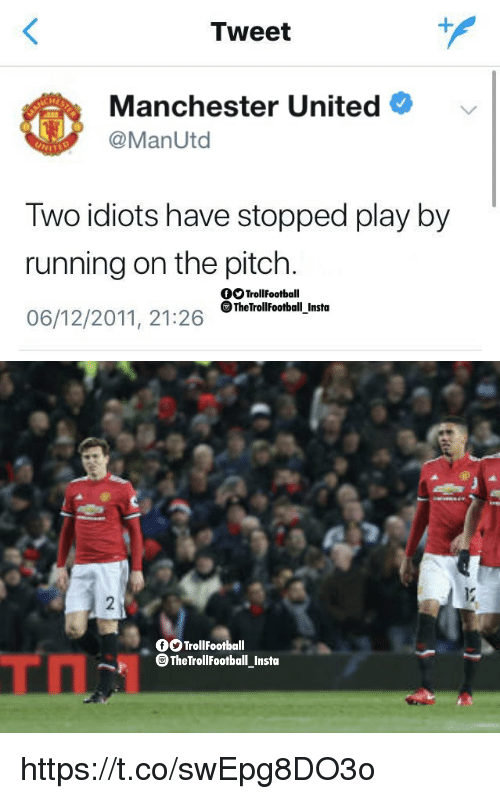 Memes, Manchester United, and United: Tweet  Manchester United  @ManUtod  Two idiots have stopped play by  running on the pitch.  06/12/2011, 21:26 .TheTrollFootball-Insta  OTrollFootball   2  OOTrollFootball  。TheTrollFootball-Insta  ㄒㄇㄧ https://t.co/swEpg8DO3o