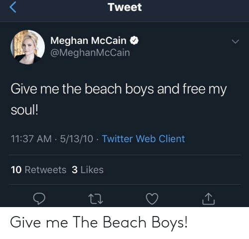 Tweet Meghan Mccain Give Me The Beach Boys And Free My Soul 1137 Am 51310 Twitter Web Client 10 Retweets 3 Likes Give Me The Beach Boys Twitter Meme On Me Me