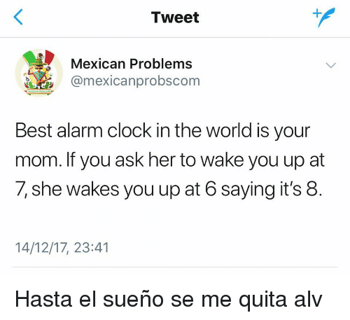 tweet mexican problems best alarm clock in the world is your mom if