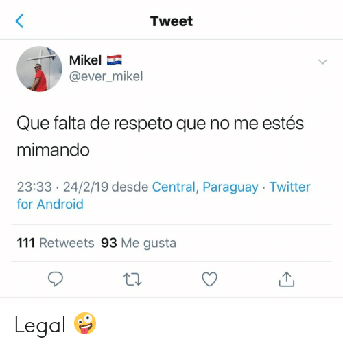 Android, Twitter, and Espanol: Tweet  Mikel  @ever_mikel  Que falta de respeto que no me estés  mimando  23:33 24/2/19 desde Central, Paraguay Twitter  for Android  111 Retweets 93 Me gusta Legal 🤪