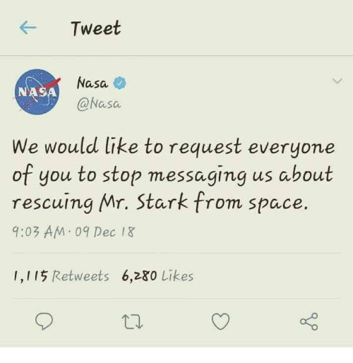 Memes, Nasa, and Space: Tweet  Nasa  @Nasa  NASA  We would like to request everyone  of you to stop messaging us about  rescuing Mr. Stark from space  9:03 AM 09 Dec 1&  1,115 Retweets 6,280 Likes