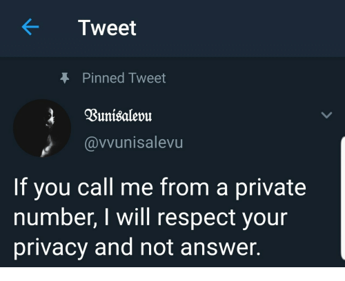 Respect, Answer, and Private: Tweet  Pinned Tweet  @vvunisalevu  If you call me from a private  number, I will respect your  privacy and not answer.