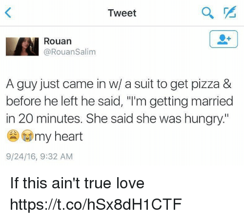 """Hungry, Love, and Pizza: Tweet  Rouan  @RouanSalim  A guy just came in w/ a suit to get pizza &  before he left he said, """"I'm getting married  in 20 minutes. She said she was hungry:""""  )GD my heart  9/24/16, 9:32 AM If this ain't true love https://t.co/hSx8dH1CTF"""