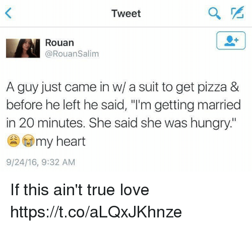 """Hungry, Love, and Pizza: Tweet  Rouan  @RouanSalim  A guy just came in w/ a suit to get pizza &  before he left he said, """"I'm getting married  in 20 minutes. She said she was hungry.  t my heart  9/24/16, 9:32 AM If this ain't true love https://t.co/aLQxJKhnze"""