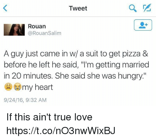 """Hungry, Love, and Pizza: Tweet  Rouan  @RouanSalim  A guy just came in w/ a suit to get pizza &  before he left he said, """"I'm getting married  in 20 minutes. She said she was hungry.  t my heart  9/24/16, 9:32 AM If this ain't true love https://t.co/nO3nwWixBJ"""