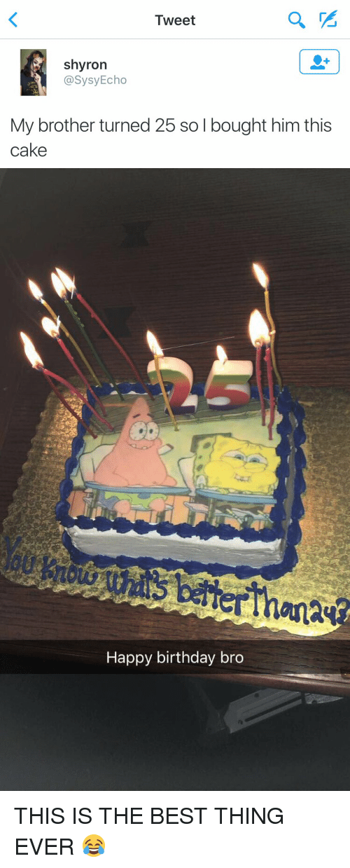 Tweet Shyron Echo My Brother Turned 25 So L Bought Him This Cake