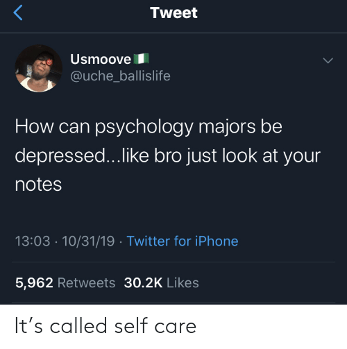 Iphone, Twitter, and Iphone 5: Tweet  Usmoove  @uche_ballislife  How can psychology majors be  depressed...like bro just look at your  notes  13:03 10/31/19 Twitter for iPhone  5,962 Retweets 30.2K Likes It's called self care