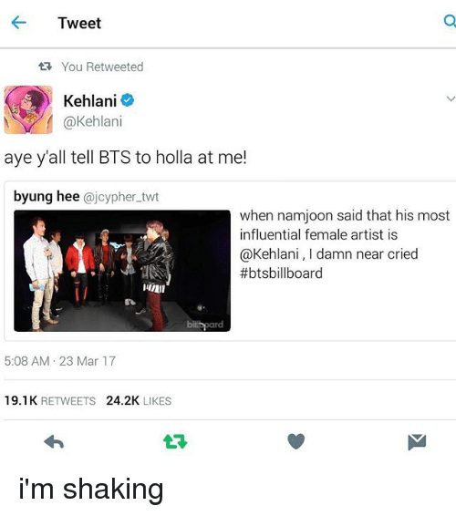 Bts, Damned, and Mar: Tweet  You Retweeted  Kehlani  @Kehlani  aye y all tell BTS to holla at me!  byung hee  ajcypher twt  when namjoon said that his most  influential female artist is  @Kehlan  damn near cried  #btsbillboard  5:08 AM 23 Mar 17  19.1 K  RETWEETS  24.2K  LIKES i'm shaking
