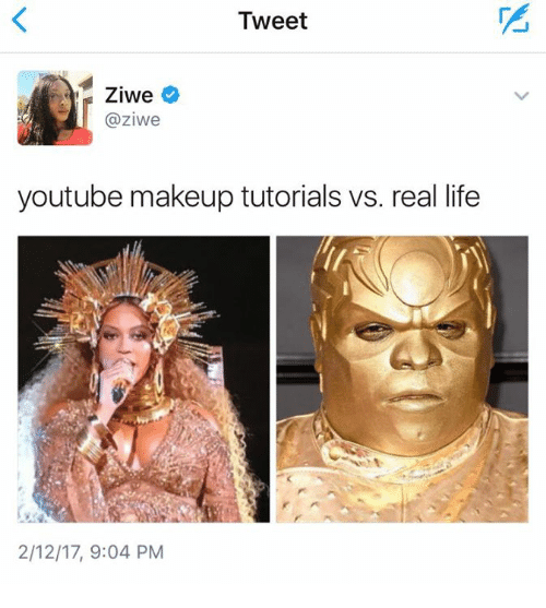 Memes, 🤖, and Tutorial: Tweet  Ziwe  aziwe  youtube makeup tutorials vs. real life  2/12/17, 9:04 PM